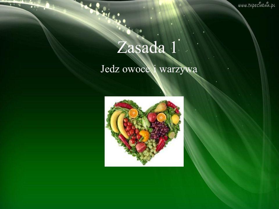 Zasada 1 Jedz owoce i warzywa
