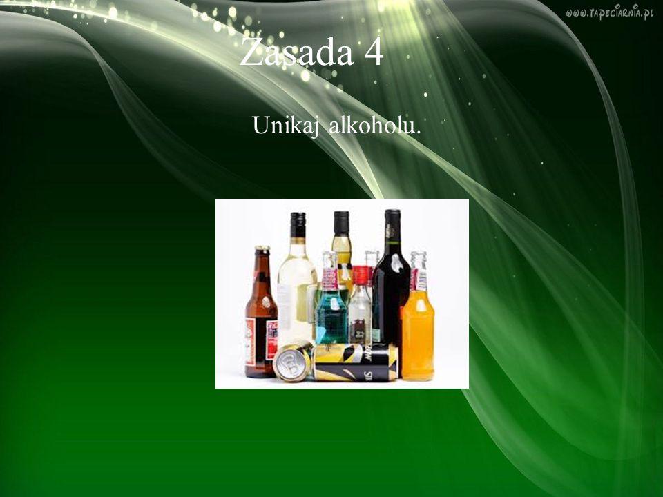 Zasada 4 Unikaj alkoholu.