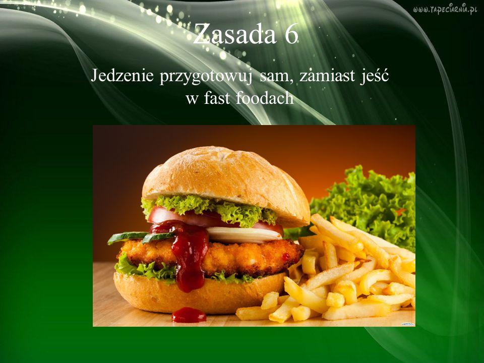 Jedzenie przygotowuj sam, zamiast jeść w fast foodach