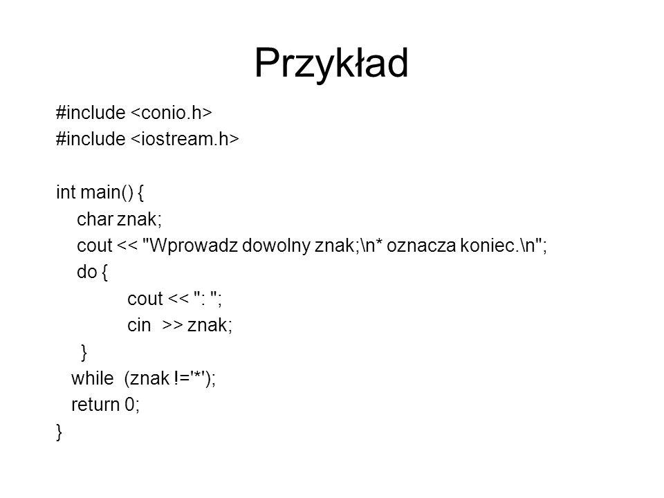 Przykład #include <conio.h> #include <iostream.h>