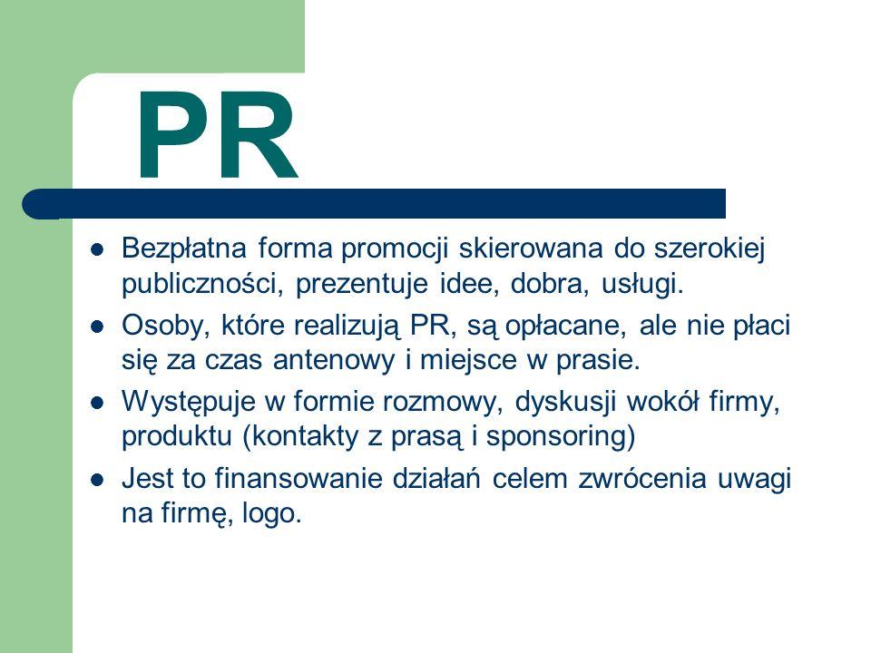 PR Bezpłatna forma promocji skierowana do szerokiej publiczności, prezentuje idee, dobra, usługi.