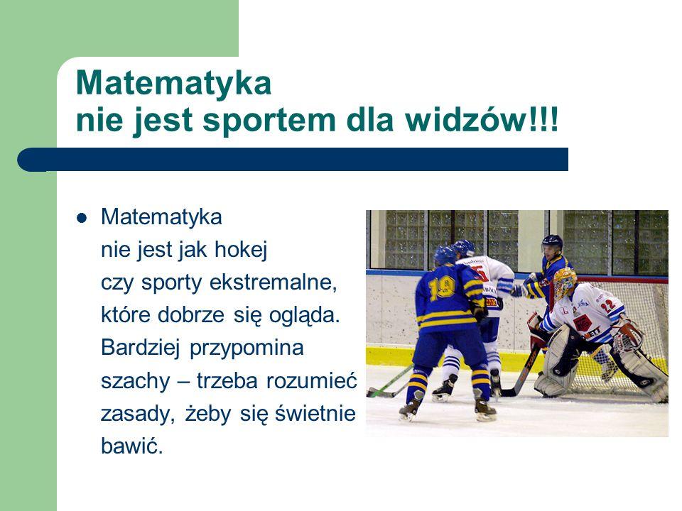Matematyka nie jest sportem dla widzów!!!