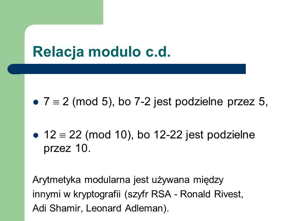 Relacja modulo c.d. 7  2 (mod 5), bo 7-2 jest podzielne przez 5,