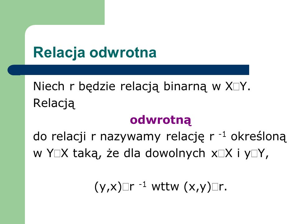 Relacja odwrotna Niech r będzie relacją binarną w X´Y. Relacją