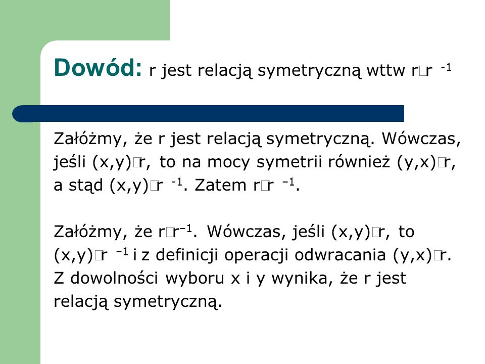 Dowód: r jest relacją symetryczną wttw rÍr -1