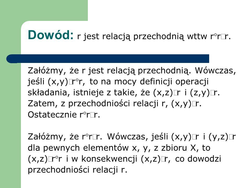 Dowód: r jest relacją przechodnią wttw r°rÍr.