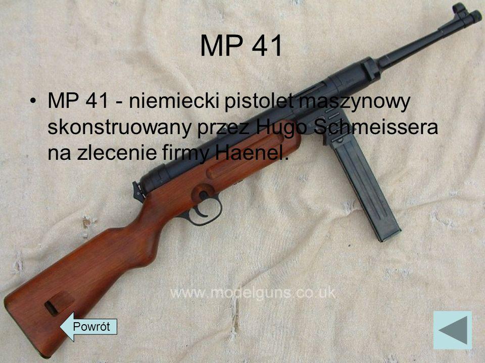 MP 41MP 41 - niemiecki pistolet maszynowy skonstruowany przez Hugo Schmeissera na zlecenie firmy Haenel.