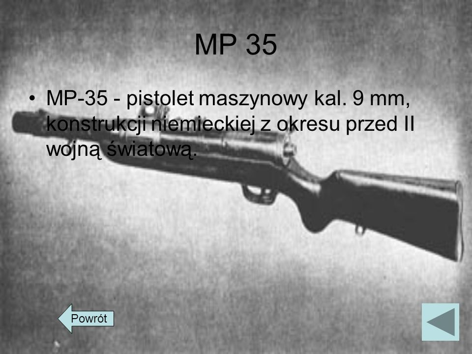 MP 35 MP-35 - pistolet maszynowy kal. 9 mm, konstrukcji niemieckiej z okresu przed II wojną światową.