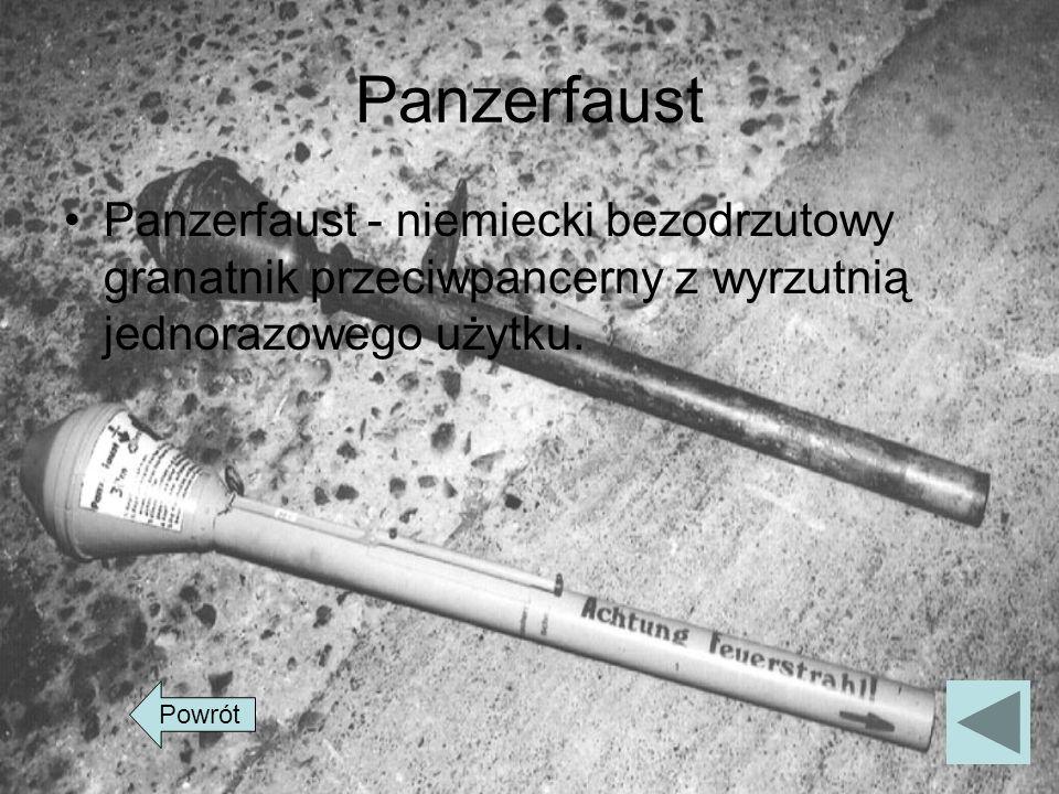 Panzerfaust Panzerfaust - niemiecki bezodrzutowy granatnik przeciwpancerny z wyrzutnią jednorazowego użytku.