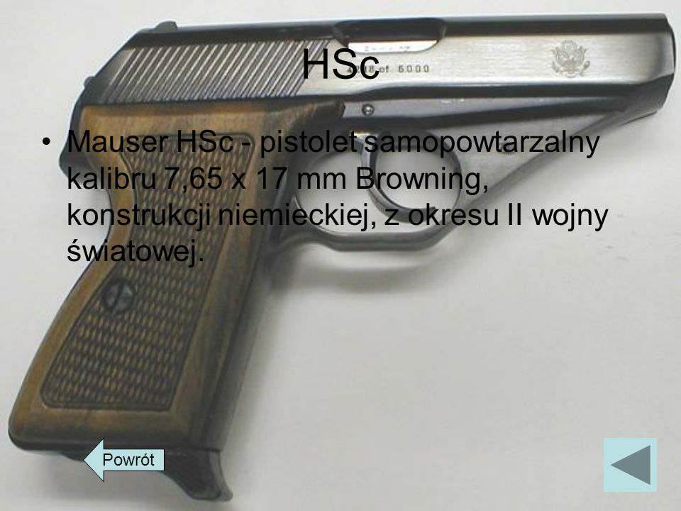HSc Mauser HSc - pistolet samopowtarzalny kalibru 7,65 x 17 mm Browning, konstrukcji niemieckiej, z okresu II wojny światowej.