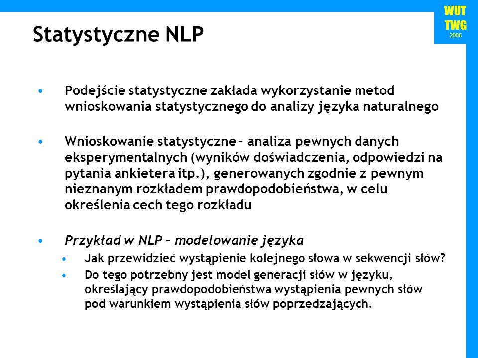 Statystyczne NLP Podejście statystyczne zakłada wykorzystanie metod wnioskowania statystycznego do analizy języka naturalnego.