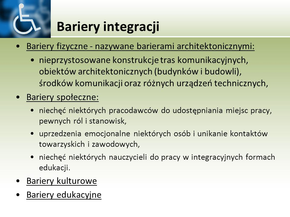 Bariery integracji Bariery fizyczne - nazywane barierami architektonicznymi:
