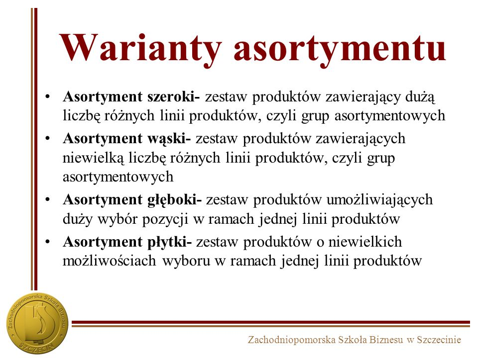 Warianty asortymentuAsortyment szeroki- zestaw produktów zawierający dużą liczbę różnych linii produktów, czyli grup asortymentowych.