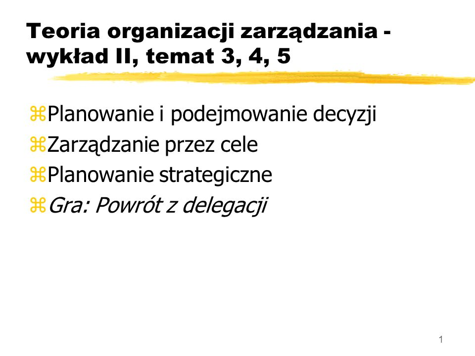 Teoria organizacji zarządzania - wykład II, temat 3, 4, 5