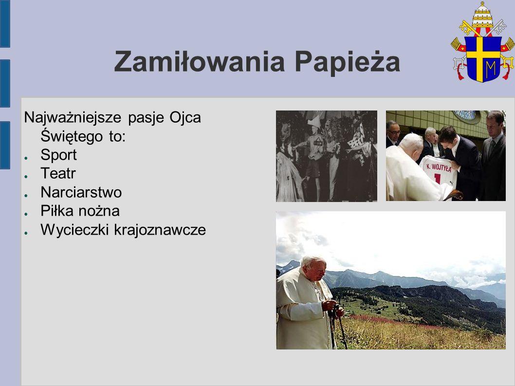 Zamiłowania Papieża Najważniejsze pasje Ojca Świętego to: Sport Teatr