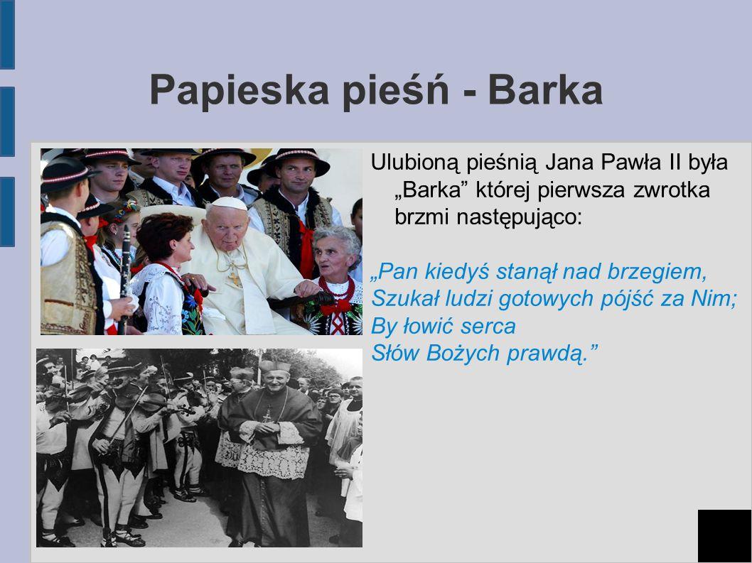 """Papieska pieśń - Barka Ulubioną pieśnią Jana Pawła II była """"Barka której pierwsza zwrotka brzmi następująco:"""