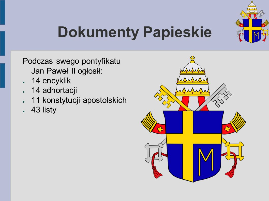 Dokumenty Papieskie Podczas swego pontyfikatu Jan Paweł II ogłosił: