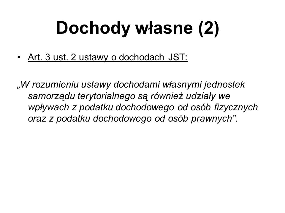 Dochody własne (2) Art. 3 ust. 2 ustawy o dochodach JST: