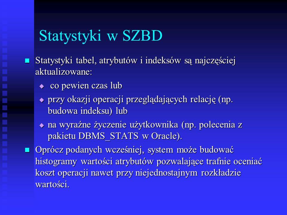 Statystyki w SZBD Statystyki tabel, atrybutów i indeksów są najczęściej aktualizowane: co pewien czas lub.