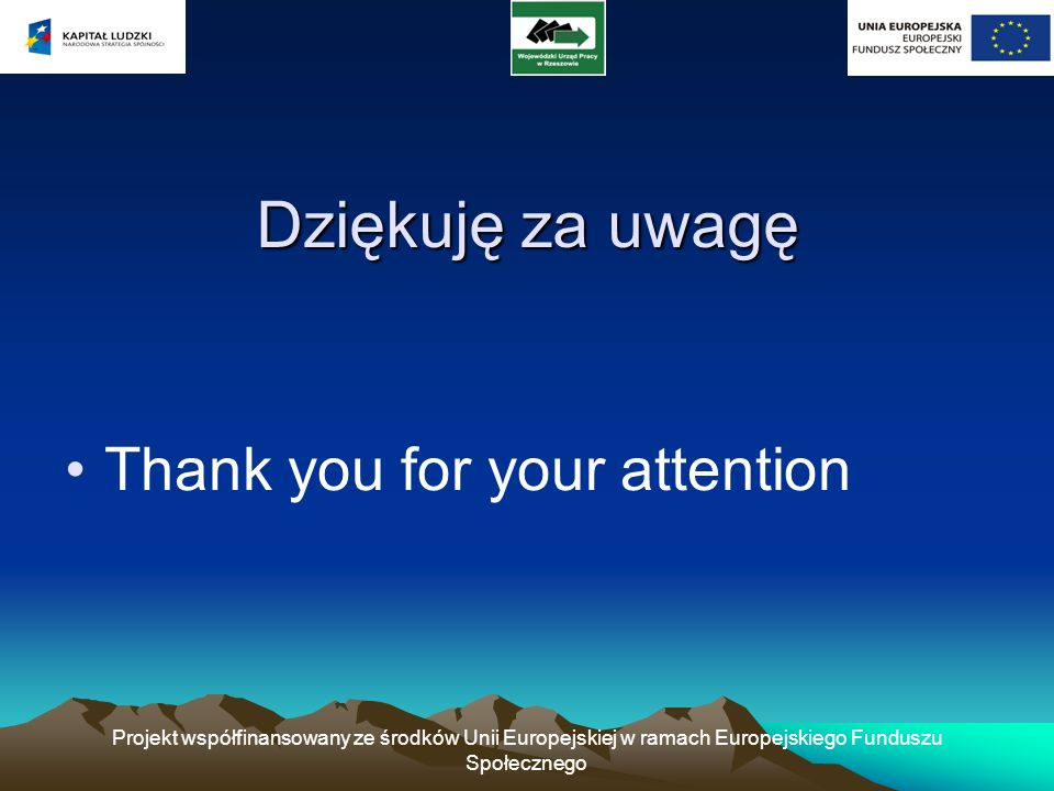 Dziękuję za uwagę Thank you for your attention