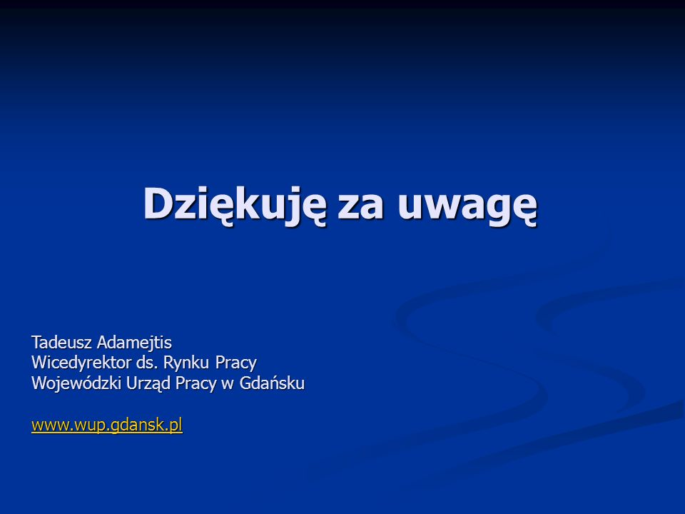 Dziękuję za uwagę Tadeusz Adamejtis Wicedyrektor ds. Rynku Pracy