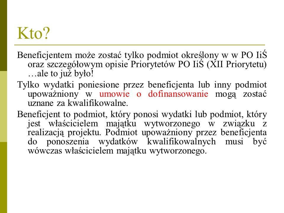 Kto Beneficjentem może zostać tylko podmiot określony w w PO IiŚ oraz szczegółowym opisie Priorytetów PO IiŚ (XII Priorytetu) …ale to już było!