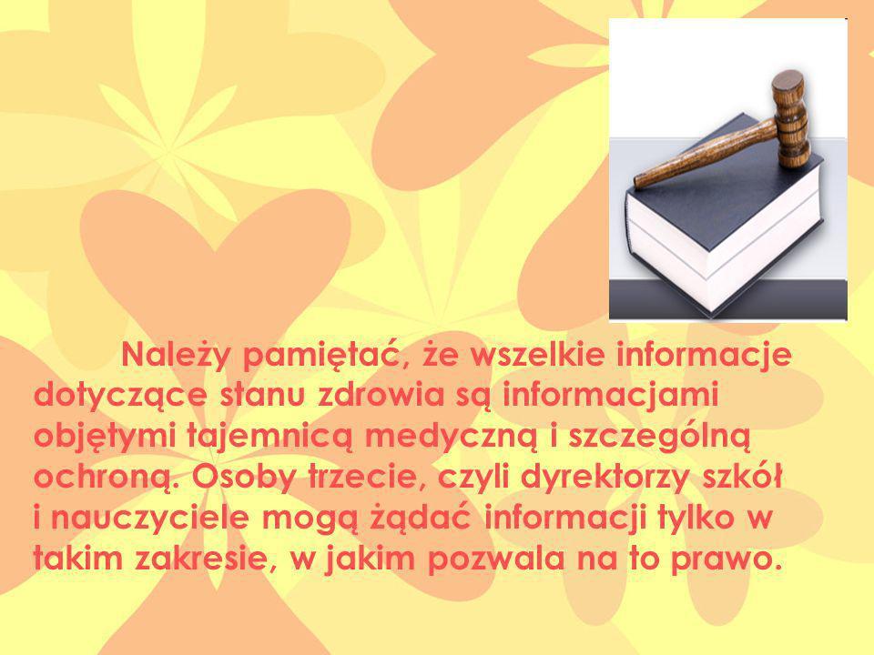 Należy pamiętać, że wszelkie informacje dotyczące stanu zdrowia są informacjami objętymi tajemnicą medyczną i szczególną ochroną.