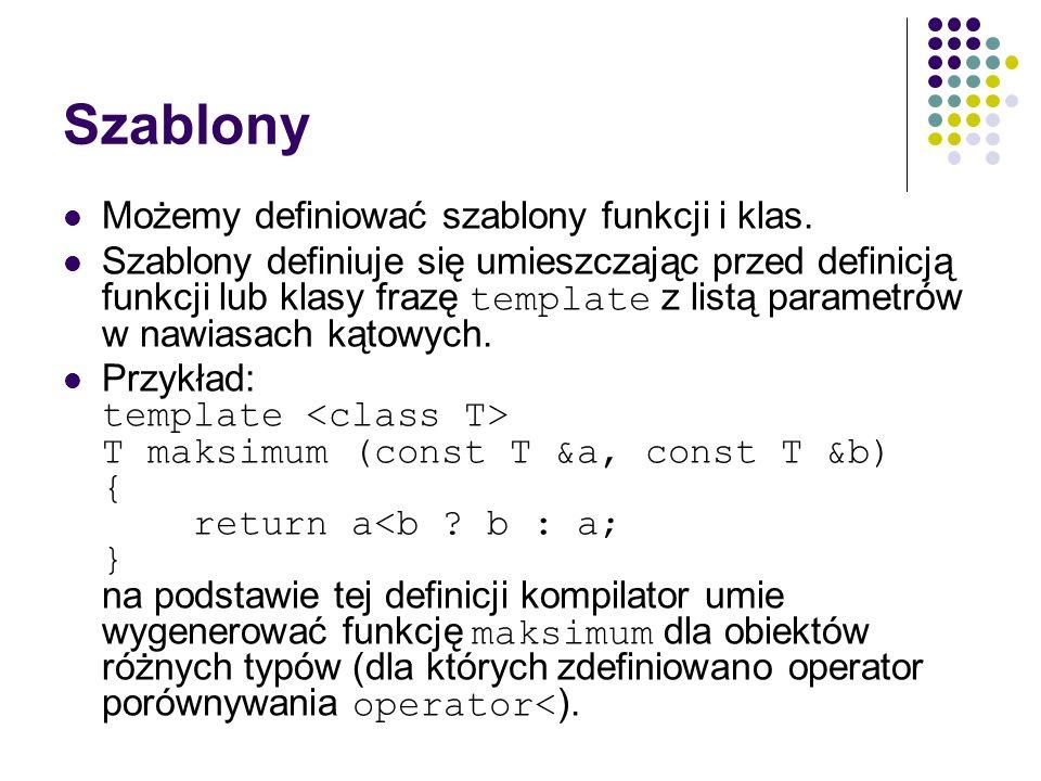 Szablony Możemy definiować szablony funkcji i klas.