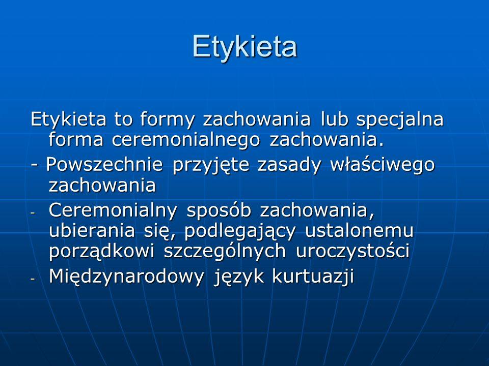 Etykieta Etykieta to formy zachowania lub specjalna forma ceremonialnego zachowania. - Powszechnie przyjęte zasady właściwego zachowania.