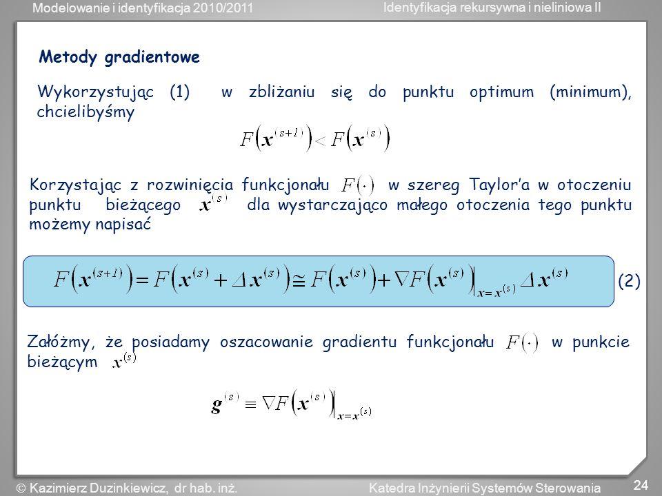 Metody gradientowe Wykorzystując (1) w zbliżaniu się do punktu optimum (minimum), chcielibyśmy.