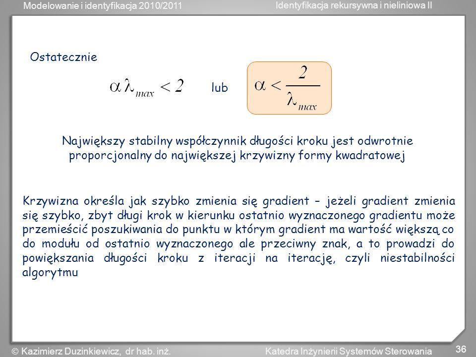 Ostatecznie lub. Największy stabilny współczynnik długości kroku jest odwrotnie proporcjonalny do największej krzywizny formy kwadratowej.