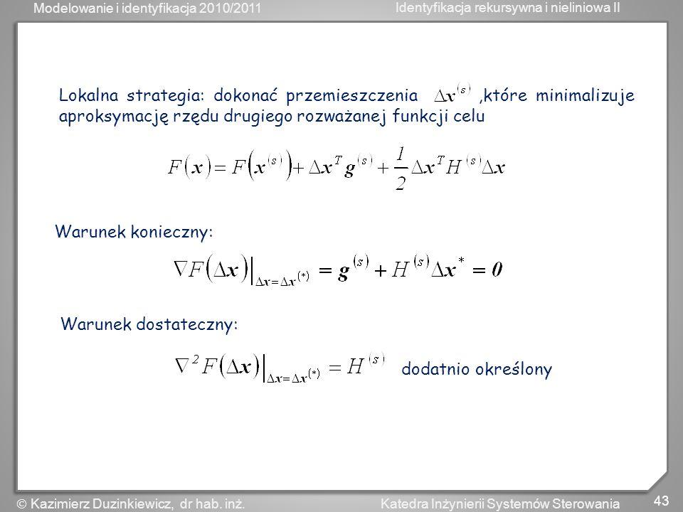 Lokalna strategia: dokonać przemieszczenia ,które minimalizuje aproksymację rzędu drugiego rozważanej funkcji celu