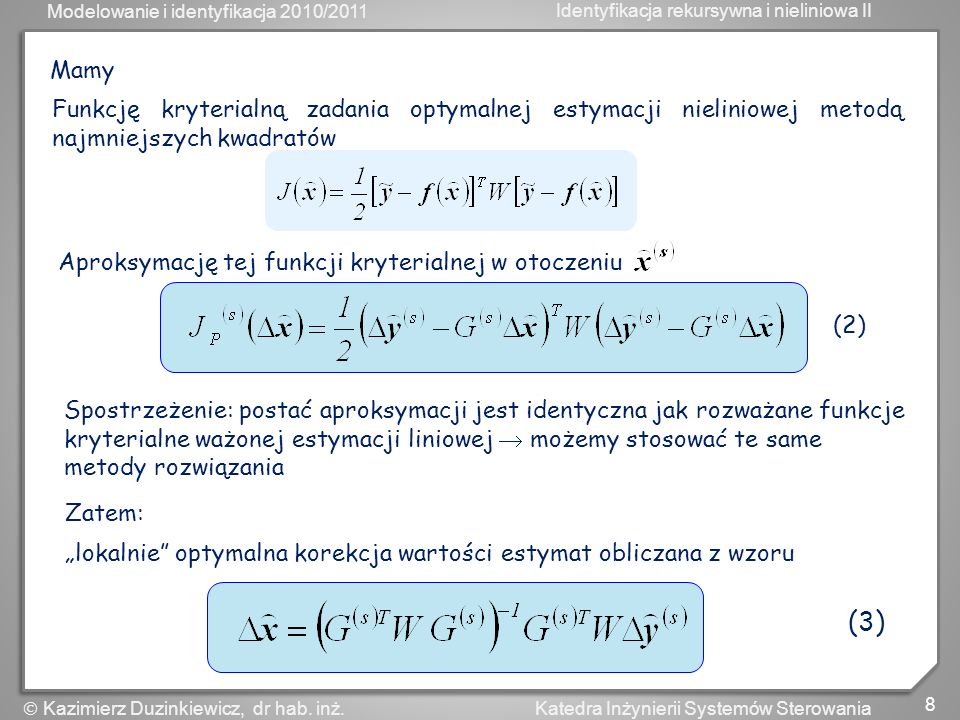 MamyFunkcję kryterialną zadania optymalnej estymacji nieliniowej metodą najmniejszych kwadratów. Aproksymację tej funkcji kryterialnej w otoczeniu.