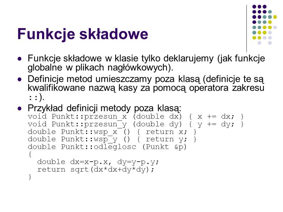 Funkcje składowe Funkcje składowe w klasie tylko deklarujemy (jak funkcje globalne w plikach nagłówkowych).