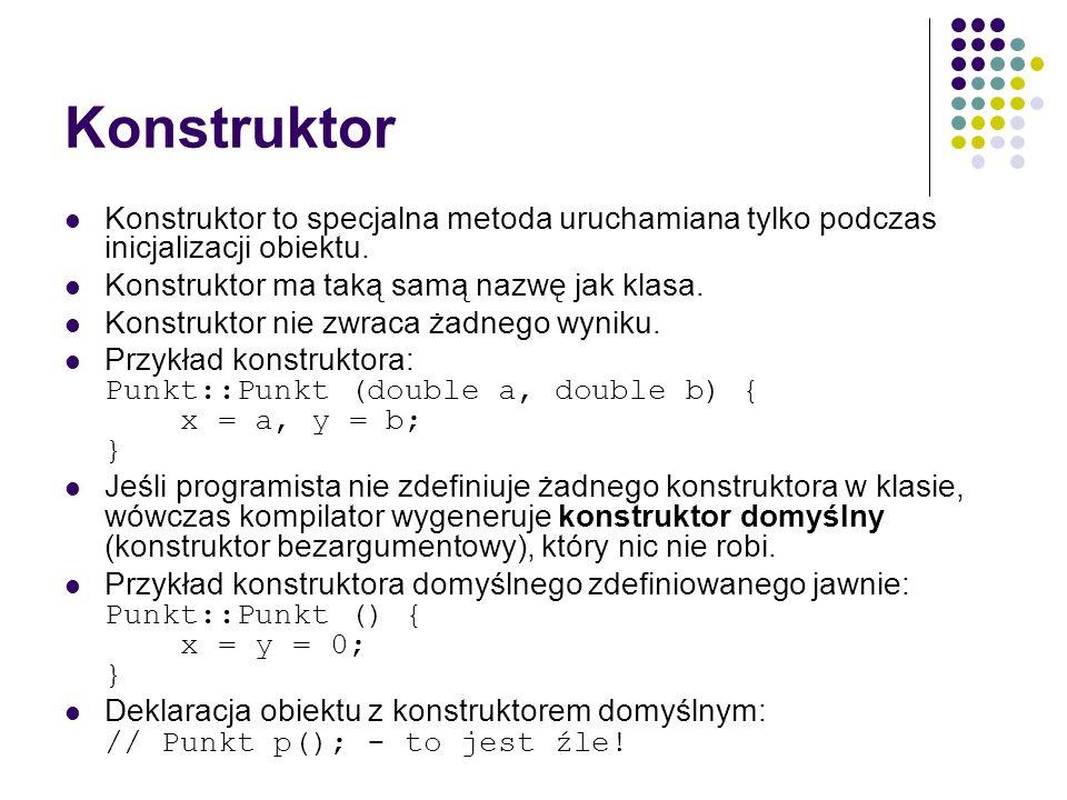 Konstruktor Konstruktor to specjalna metoda uruchamiana tylko podczas inicjalizacji obiektu. Konstruktor ma taką samą nazwę jak klasa.