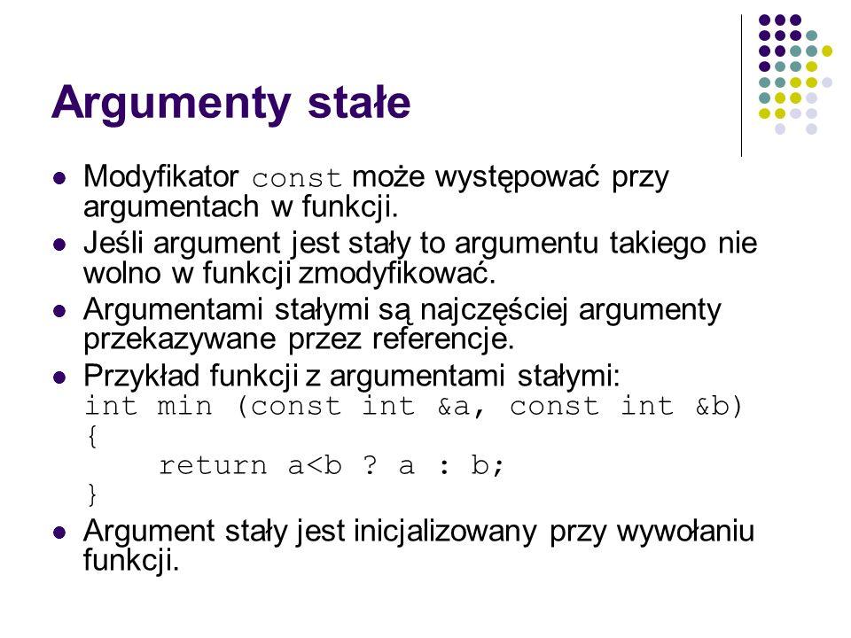 Argumenty stałe Modyfikator const może występować przy argumentach w funkcji.