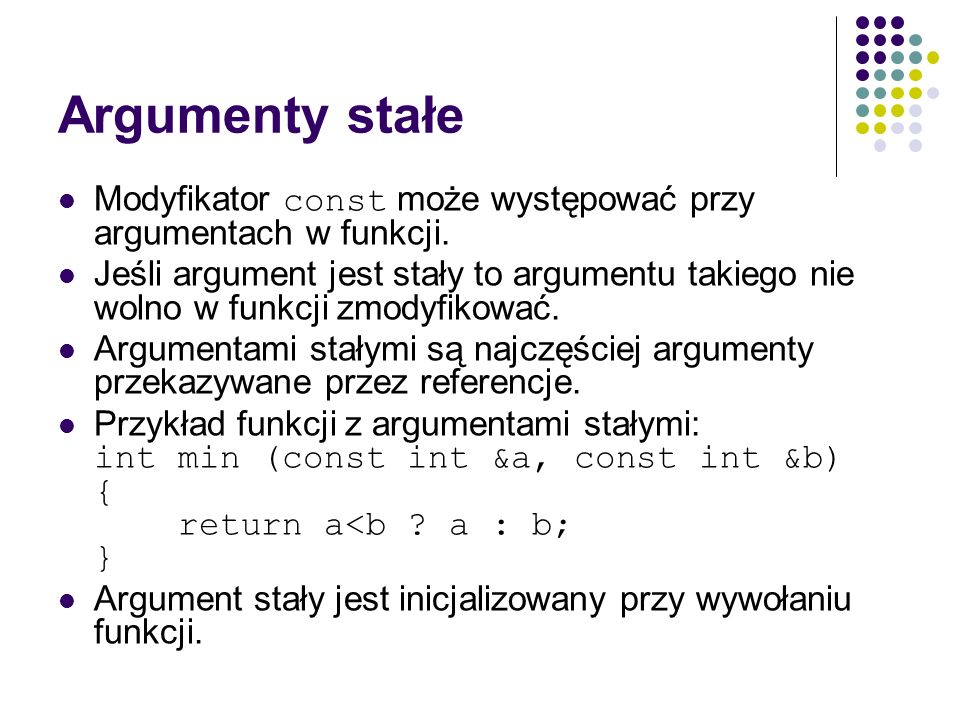 Argumenty stałeModyfikator const może występować przy argumentach w funkcji.