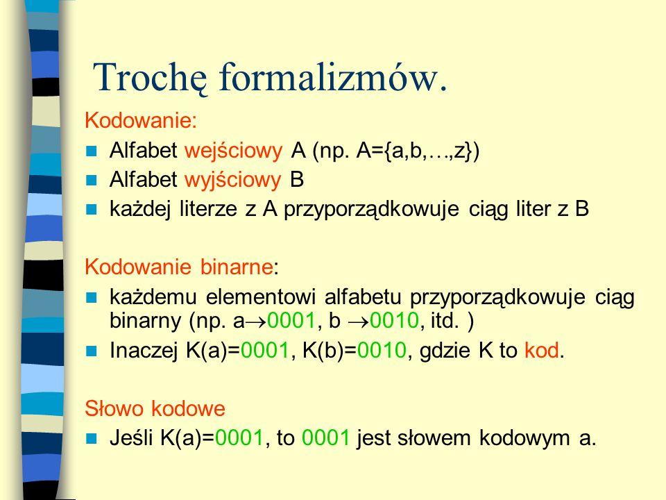 Trochę formalizmów. Kodowanie: Alfabet wejściowy A (np. A={a,b,,z})