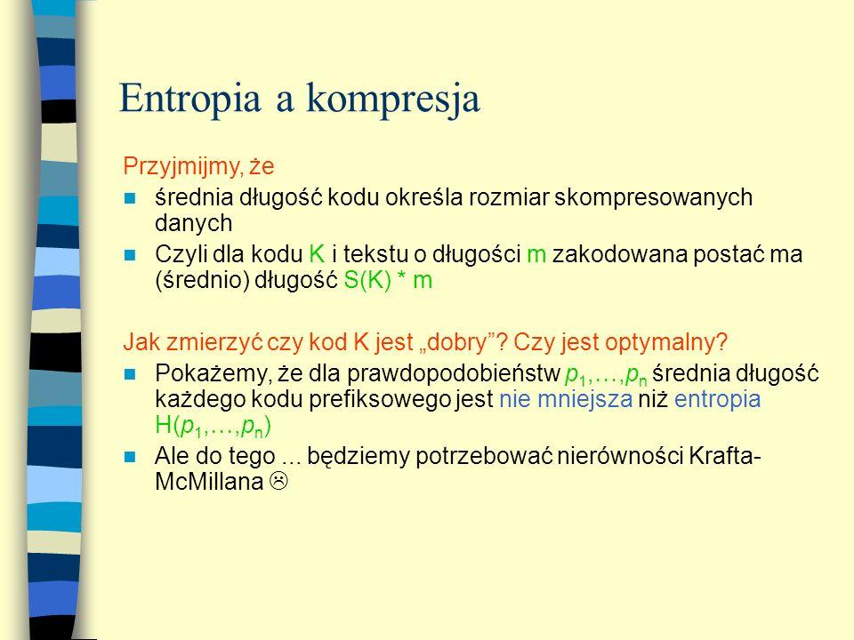 Entropia a kompresja Przyjmijmy, że