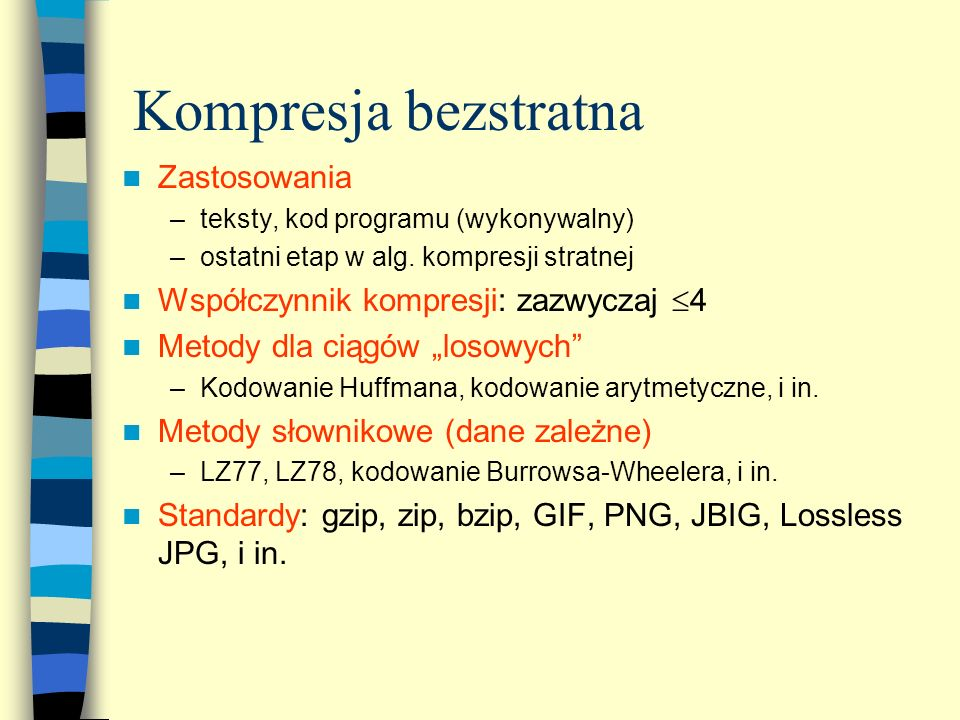 Kompresja bezstratna Zastosowania Współczynnik kompresji: zazwyczaj 4