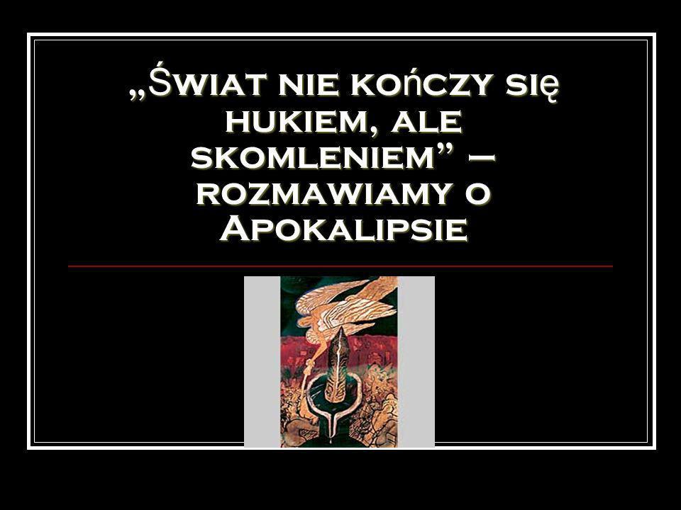 """""""Świat nie kończy się hukiem, ale skomleniem – rozmawiamy o Apokalipsie"""