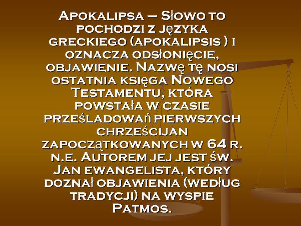 Apokalipsa – Słowo to pochodzi z języka greckiego (apokalipsis ) i oznacza odsłonięcie, objawienie.