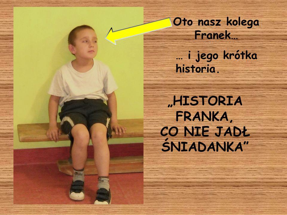 Oto nasz kolega Franek…