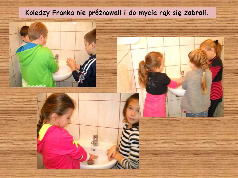 Koledzy Franka nie próżnowali i do mycia rąk się zabrali.