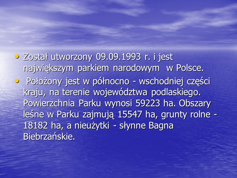Został utworzony 09.09.1993 r. i jest największym parkiem narodowym w Polsce.