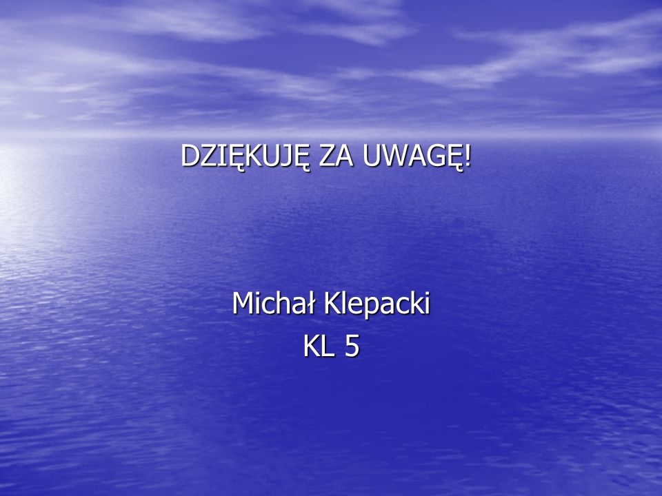 DZIĘKUJĘ ZA UWAGĘ! Michał Klepacki KL 5