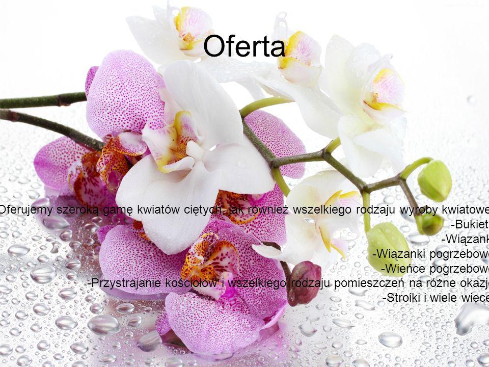Oferta Oferujemy szeroką gamę kwiatów ciętych, jak również wszelkiego rodzaju wyroby kwiatowe: -Bukiety.