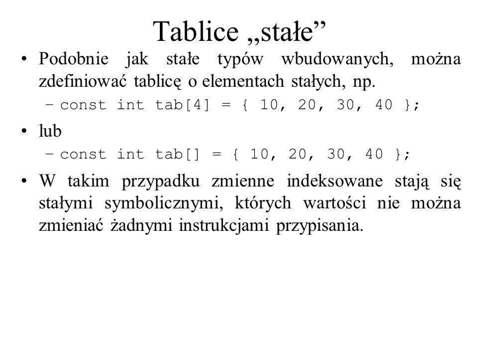 """Tablice """"stałe Podobnie jak stałe typów wbudowanych, można zdefiniować tablicę o elementach stałych, np."""