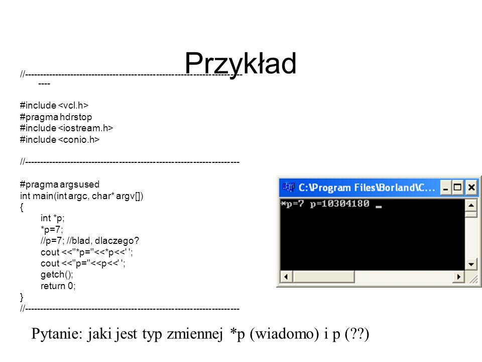 Przykład Pytanie: jaki jest typ zmiennej *p (wiadomo) i p ( )