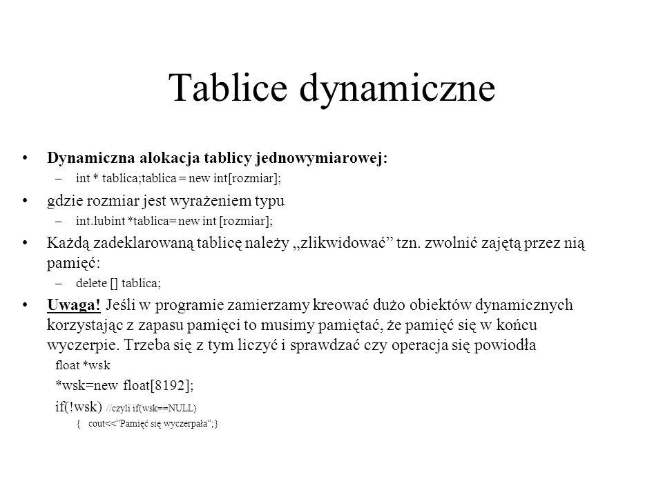Tablice dynamiczne Dynamiczna alokacja tablicy jednowymiarowej: